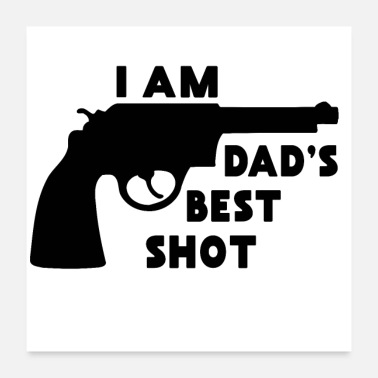 Shot I Am Dad's Best Shot: Funny Gift from Dad - Poster 24x24