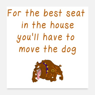 Moves Funny Quote Cute Saying Move the Dog - Poster