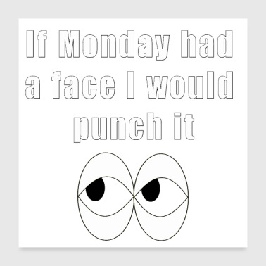 Don't Like Mondays? Get This Funny Rude Saying. - Poster 24x24