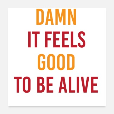 Feeling Damn It Feels Good To Be Alive - Poster