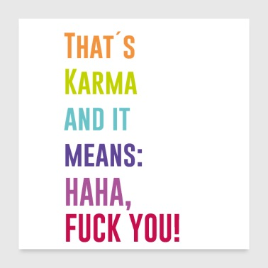 That is Karma - haha fuck you - Poster 24x24