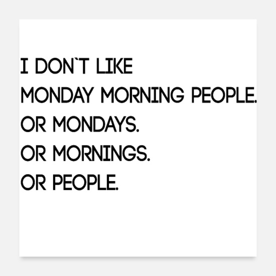 Funny Posters - hate Monday morning office funny saying gift - Posters white
