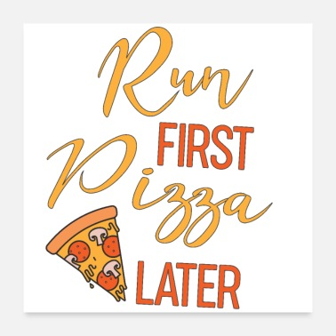 Running Run first Pizza later running jogging sprinting - Poster 24x24