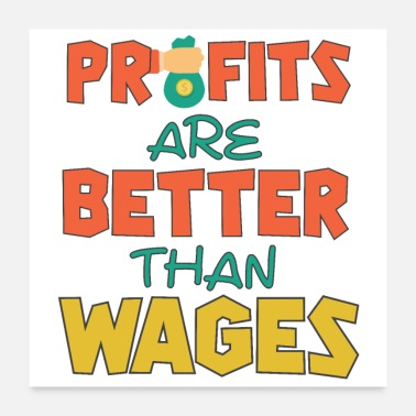 Profit Profits are better than Wages money invest capital - Poster