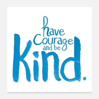 Courage Have Courage and Be Kind - Poster
