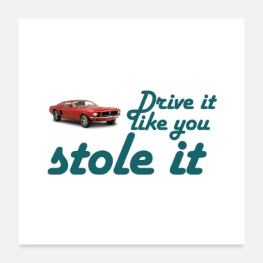 Drive Go By Car drive it like you stole it - Poster