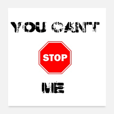 Stop Sign You can't stop me - Poster
