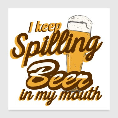 I Keep Spilling Beer In My Mouth - Poster 24x24