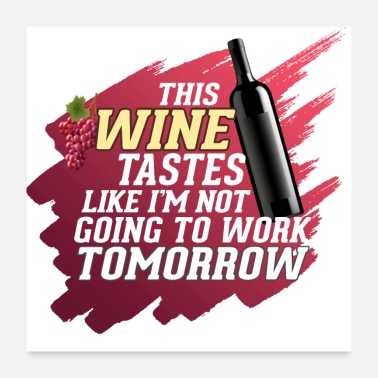 Since Not Going To Work Tomorrow - Wine - Poster 24x24