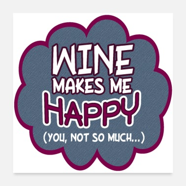 Wine Wine Makes Me Happy - Poster 24x24