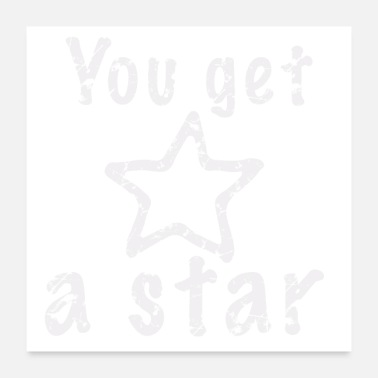 Grey You get a Star grey - Poster 24x24