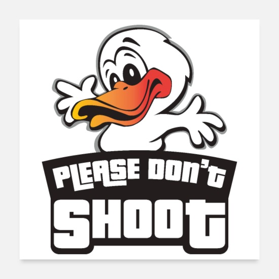 Animal Rights Activists Posters - Animal Welfare Please Don't Shoot Duck Hands Up - Posters white