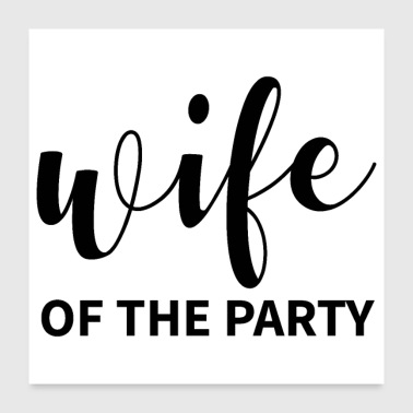 Wife Bachelorette party wedding team wife of the party - Poster 24x24