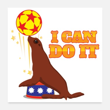Practice I can do it seal ball practice balance - Gift Idea - Poster