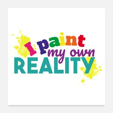 Self Improvement I paint my own reality Motivation quote gift idea - Poster