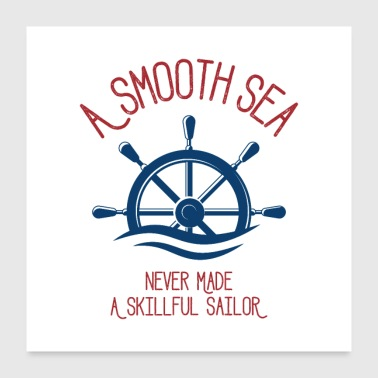 A Smooth Sea Never Made A Skilled Sailor - Poster 24x24