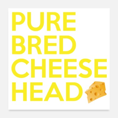 Purebred Dog Pure Bred Cheese Head - Poster