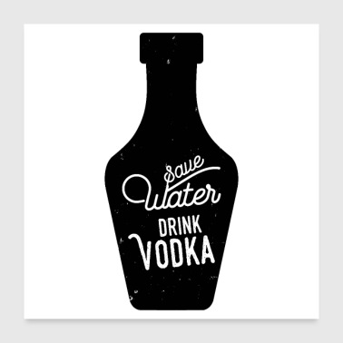 Water Sports save water drink vodka - Poster 24x24