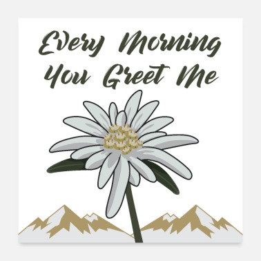Alps Edelweiss Every Morning You Greet Me - Poster 24x24
