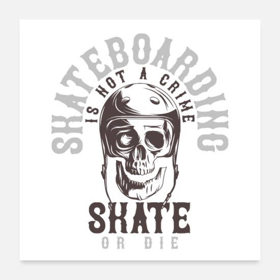 Skateboard Posters - skateboarding is not a crime skate or die - Posters white