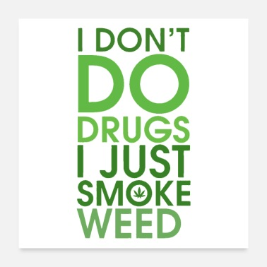 Weed I Don't Do Drugs I Just Smoke Weed - Poster