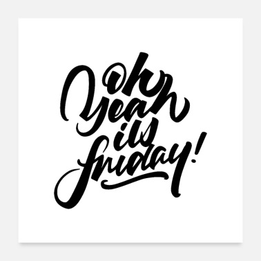 Week oh yeah its friday 01 - Poster 24x24