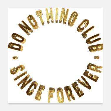 Since Do Nothing Club Since Forever Funny Golden Typo - Poster 24x24