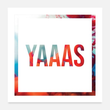 Slogan Yaaas - exaggerated YES statement shirt (abstract) - Poster 24x24