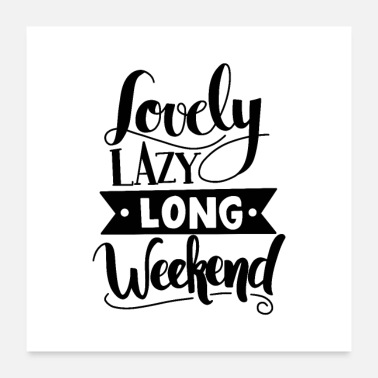 Lazy lovely lazy long weekend - Poster