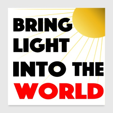 Bring light into the world - Poster 24x24