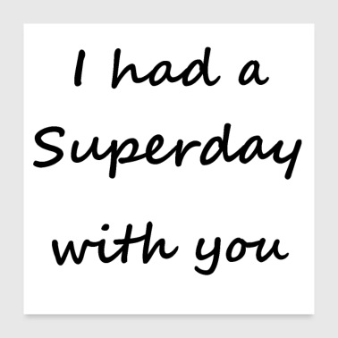 I had a Superday with you - Poster 24x24