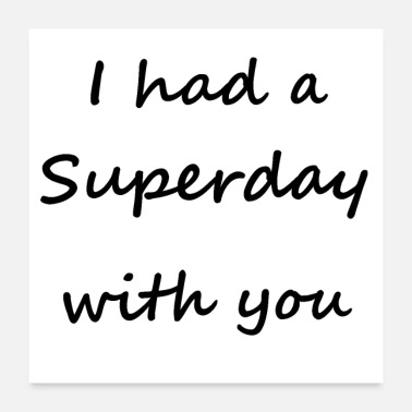 Slogan I had a Superday with you - Poster 24x24