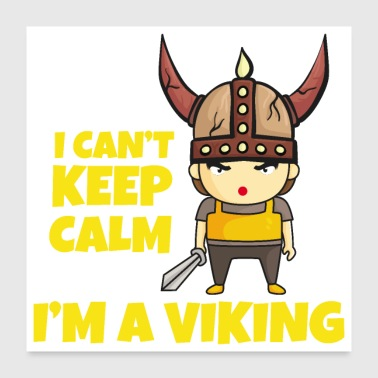 Keep Calm I cant keep calm I am a viking - gift Idea - Poster 24x24