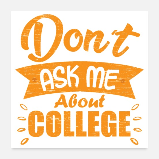 College Posters - Student - Don't Ask Me About College Grunge Gift - Posters white