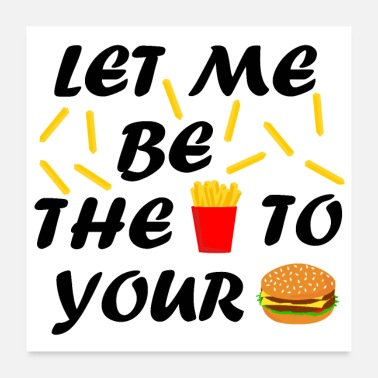 Pickup Line Let me be the fries to your burger - Poster