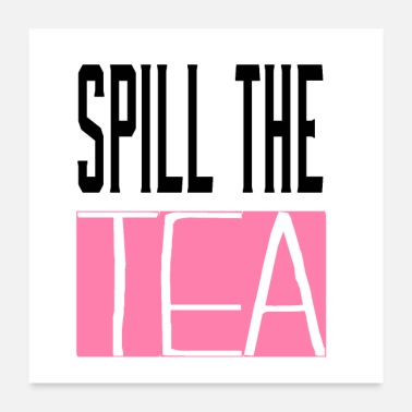 Tea Spill the tea - Poster 24x24