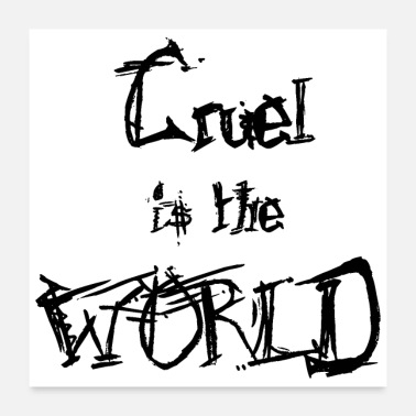 World Cruel is the world - Poster 24x24