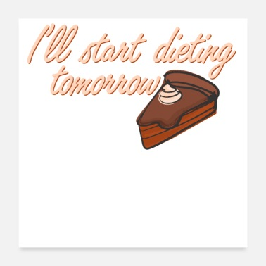 Diet From tomorrow I will do diet T-shirt - Poster