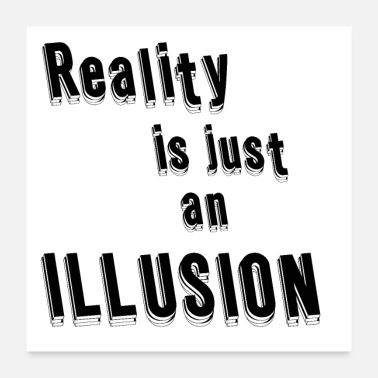 Illusion Reality is just an illusion - Poster