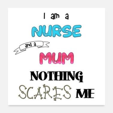 Nurse I am a nurse and a mum nothing scares me - Poster 24x24
