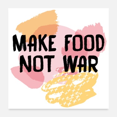 Food Make Food Not War - Poster 24x24