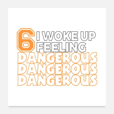 Feeling 6 I Woke Up Feeling Dangerous - Poster