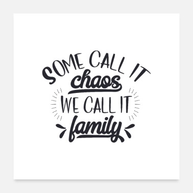 Chaos Some call it chaos we call it family Tee - Poster