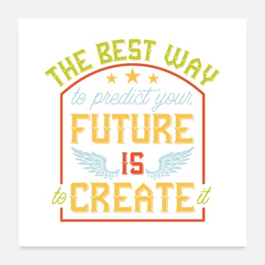 Future The Best Way - Future is Creat - Poster 24x24