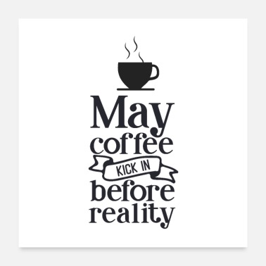 Kicker May coffee kick in before - Poster 24x24