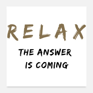 Sarcasm Relax The Answer Is Coming - Poster