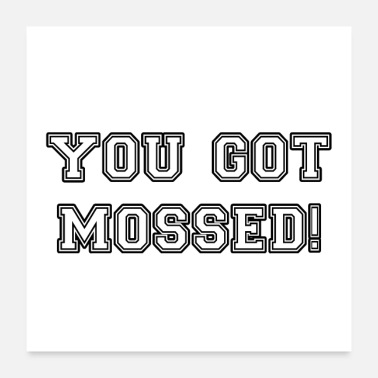 Ultimate You Got Mossed Best Funny Football Meme Tee Shirt - Poster