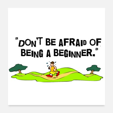 School Beginner Dont Be Afraid of Being Beginner - Poster