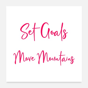 Goal Set Goals Move Mountains - Poster