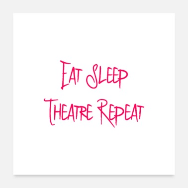 Theatre Eat Sleep Theatre Thespian School Slogan - Poster